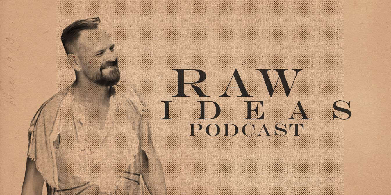 Raw Ideas Podcast